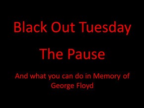 Black Out Tuesday - The Pause; And What You Can Do in Memory of George Floyd