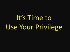 Privilege: Understand Yours – then Speak Up for those Who Lack it!