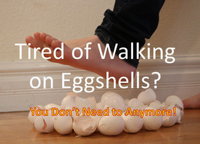 Tired of Walking on Eggshells?
