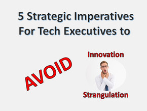 5 Strategic Imperatives for Tech Executives to Avoid Innovation Strangulation