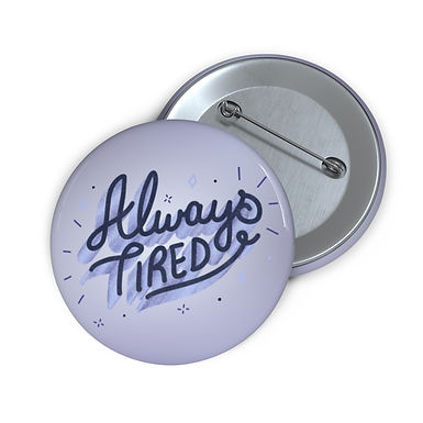 Always Tired Pin Buttons