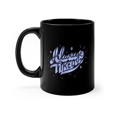 Always Tired Black Mug