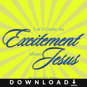 Let's Create An Excitement About Jesus Series