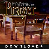 Let's Enroll In The School Of Prayer Series
