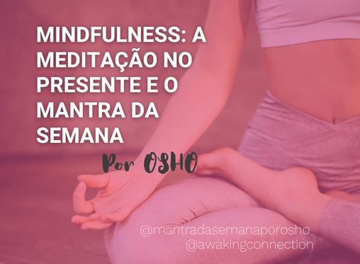 Mindfulness: A Meditação no Presente e o Mantra da Semana por Osho