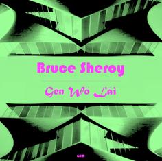 Bruce Sheroy - Gen Wo Lai EP