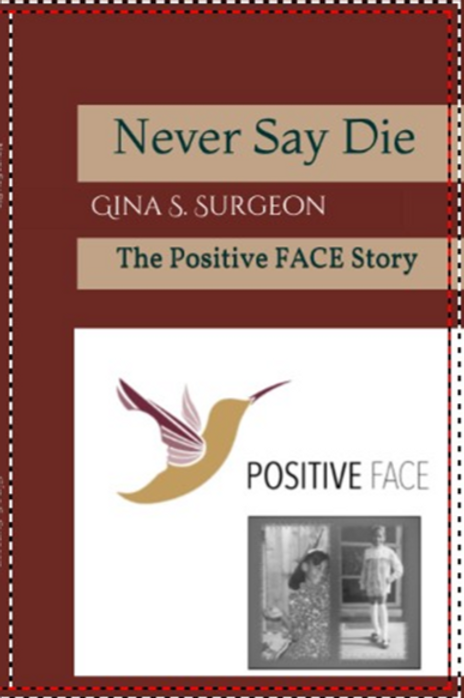 Never Say Die! The Positive FACE Story
