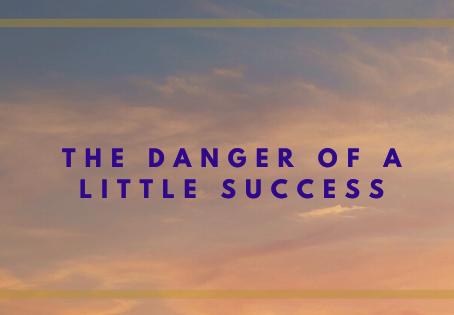The Danger of a Little Success