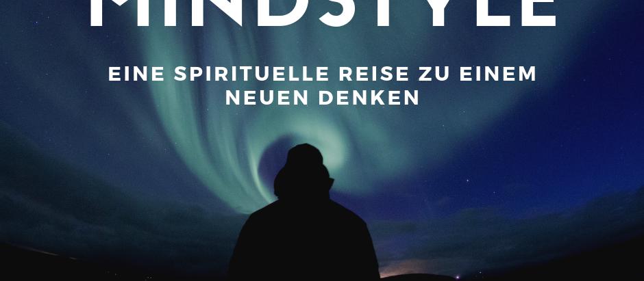 A new Mindstyle: Eine spirituelle Reise zu einem neuen Denken