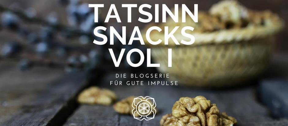 TATSINN Snacks Vol I - die neue Blogserie für gute Impulse