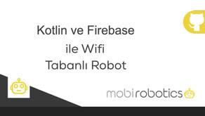 Kotlin ve Firebase ile Wifi Tabanlı Robot Kontrolü