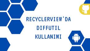 RecyclerView'da DiffUtil Kullanımı