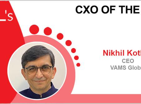 CIOL selects -Nikhil Kothary- VAMS Global as the CxO of the week!