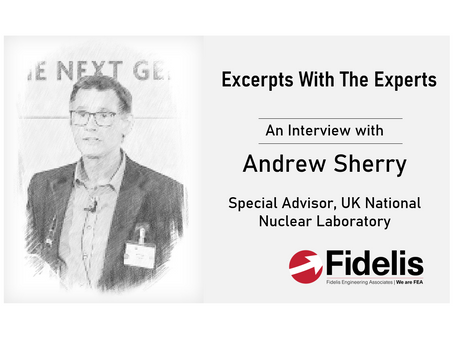Fidelis' Excerpts With The Experts - Professor Andrew Sherry of The UK National Nuclear Laboratory