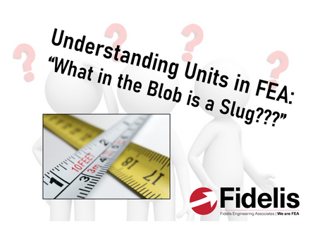 """Understanding Units In FEA: """"What In The Blob Is A Slug???"""""""