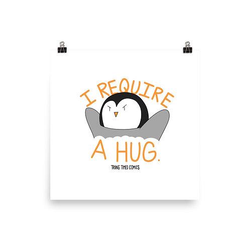 I Require a Hug - Print