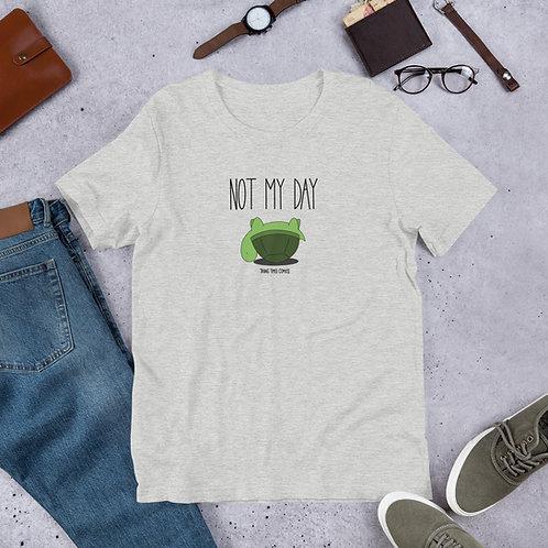 Not My Day - Unisex T-Shirt
