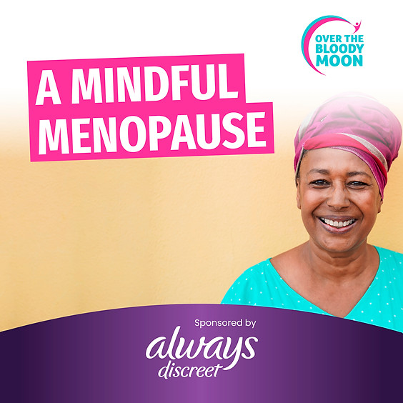"""4. """"A Mindful Menopause"""" Masterclass ONLINE EVENT - WED, 22 SEP"""