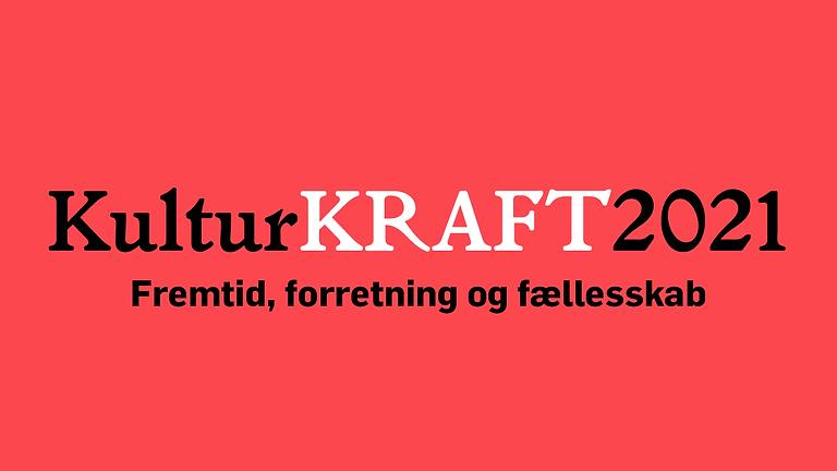 KulturKRAFT 2021 - Fremtid, forretning og fællesskab