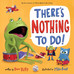 SERIOUSLY, MOM, THERE'S NOTHING TO DO:  Some thoughts on my latest FROG book.