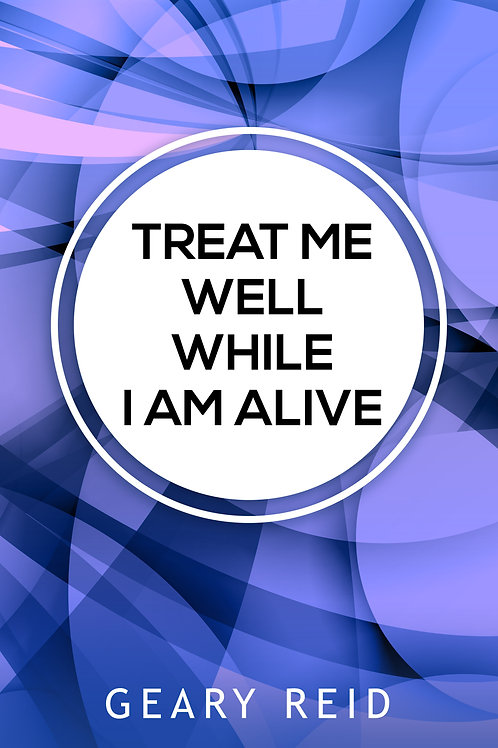 Treat Me Well While I Am Alive