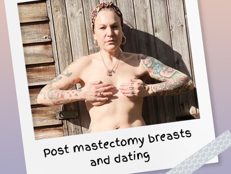 Dealing with post mastectomy boobs and being single.