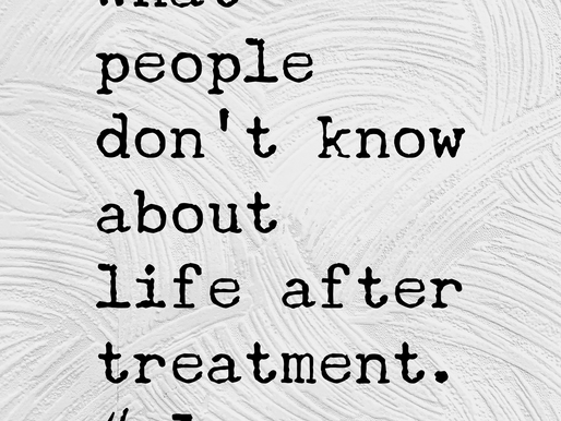 What people don't know about life after cancer treatment - Part 1