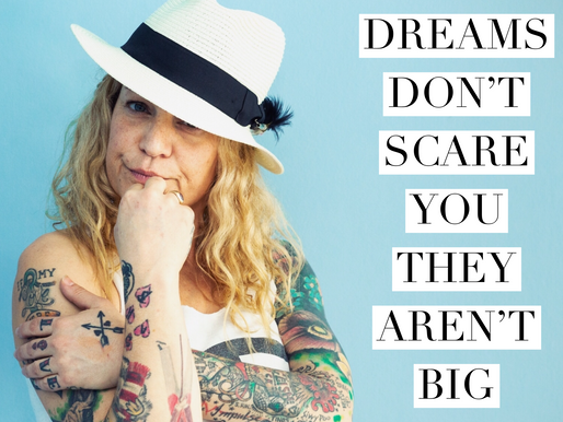 Someone told me not to dream big.