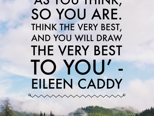 'As you think, so you are. Think the very best, and you will draw the very best to you.'