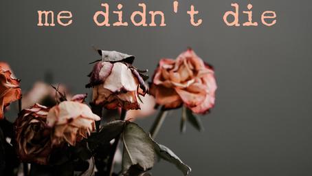 The best of me didn't die.