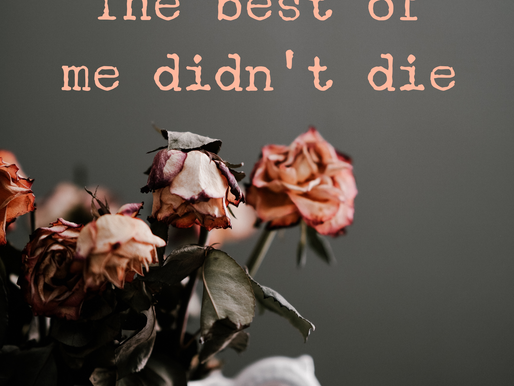The best of me didn't die.