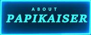 About Papikaiser.jpg