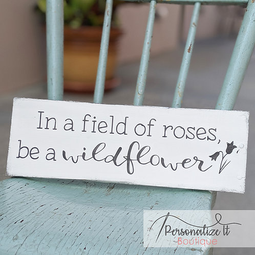 In a field of roses, be a wildflower