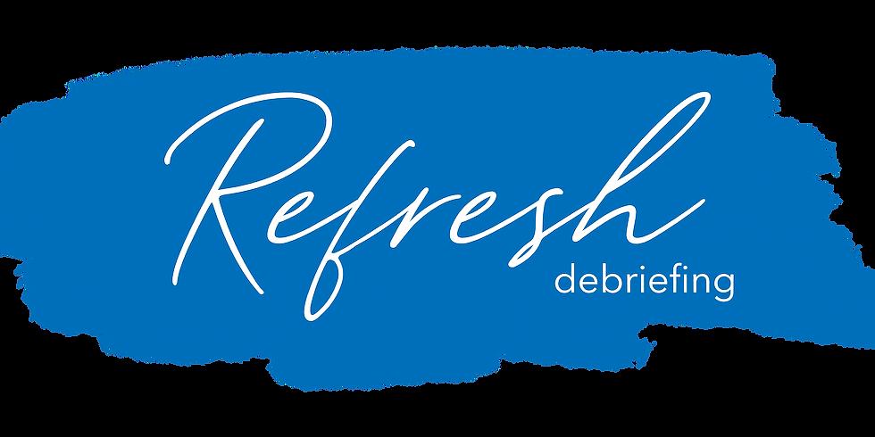 Refresh Debriefing