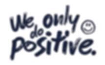 we-only-do-positive.jpg
