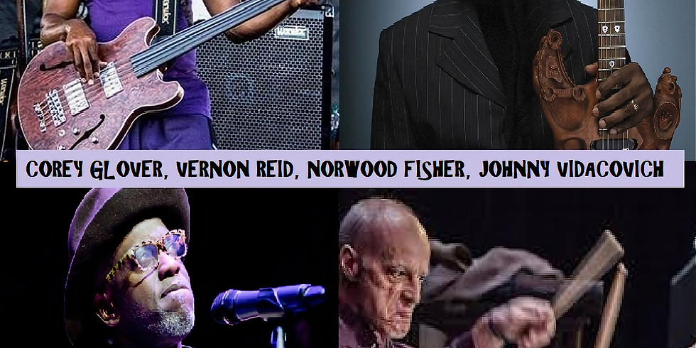 Corey Glover, Vernon Reid, Norwood Fisher & Johnny Vidacovich 10pm $25
