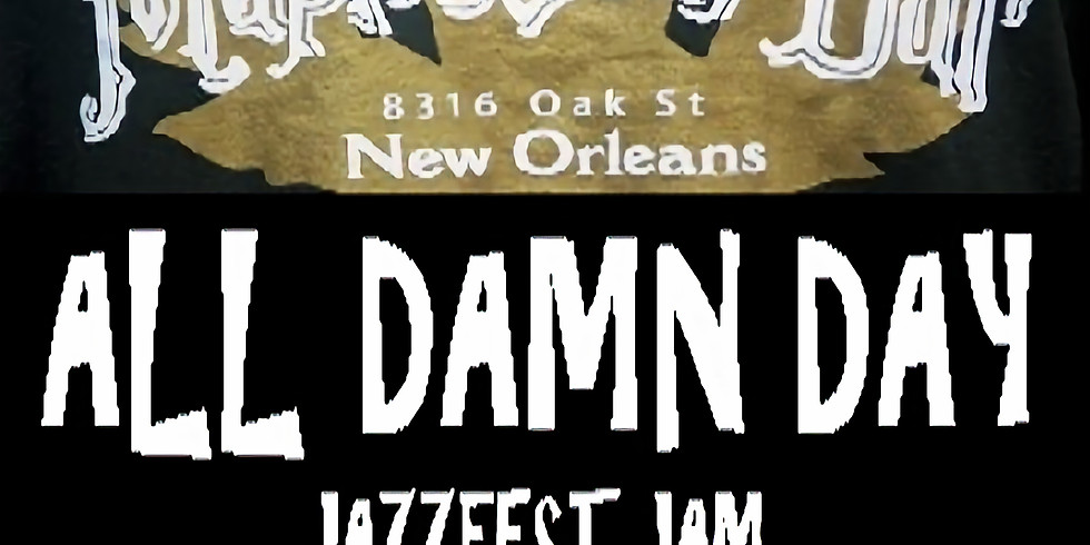 'ALL DAMN DAY' JAZZFEST JAM -  1-10PM $25