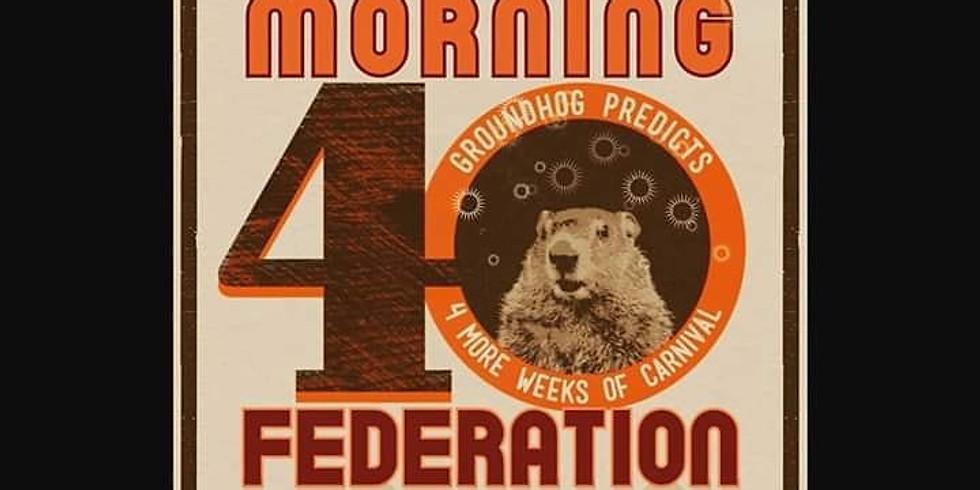 Morning 40 Federation  11PM $10