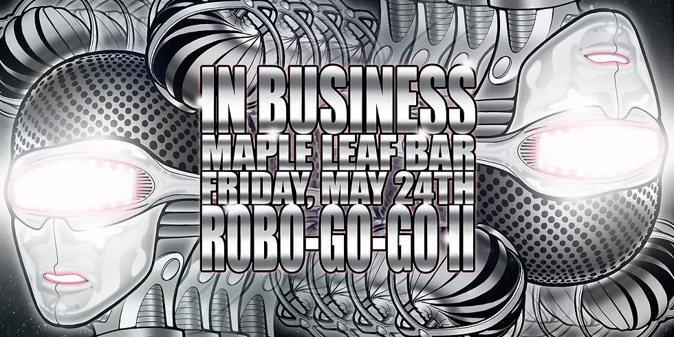 In Business: ROBO-GO-GO II  - 11pm $10