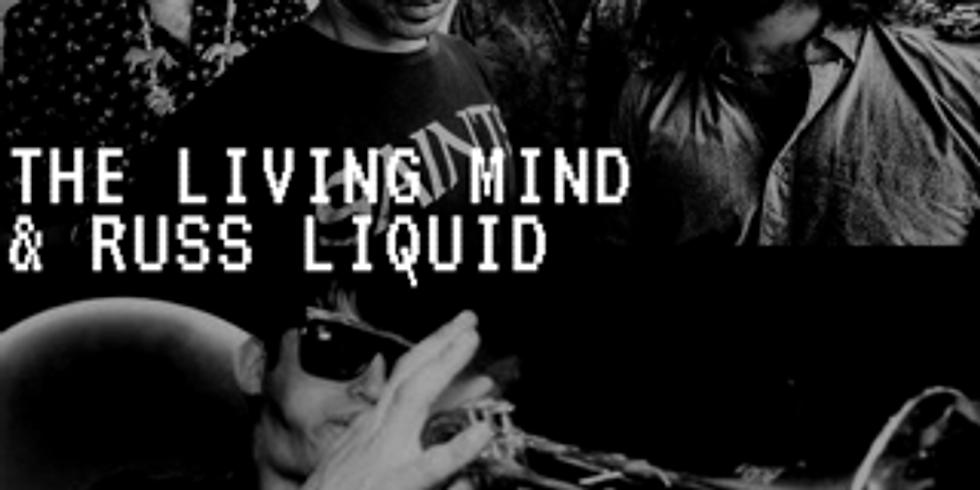 The Living Mind & Russ Liquid 10pm $10
