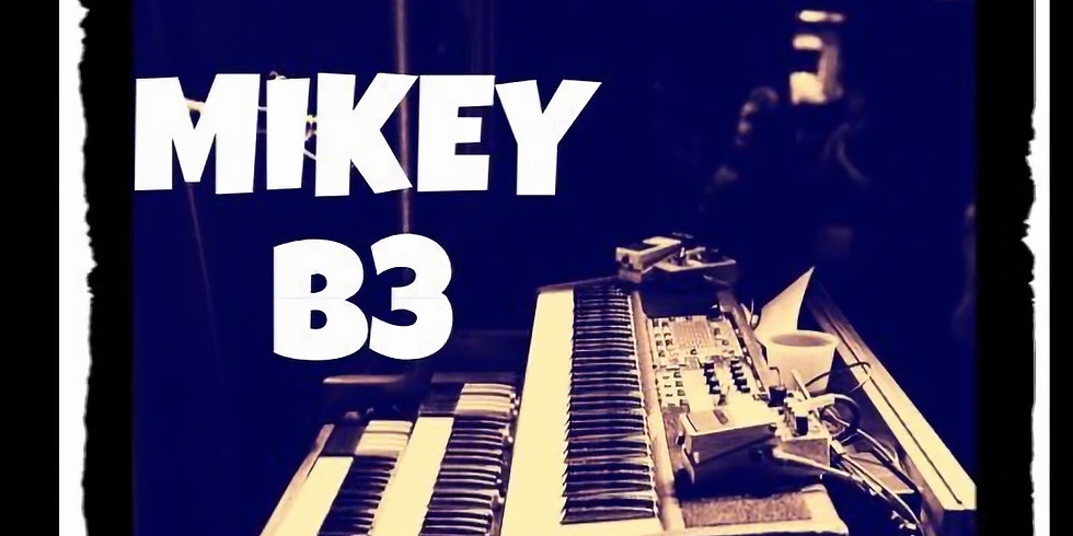 EARLY SHOW! Mikey B3 w Special Guests - 7-9pm $10