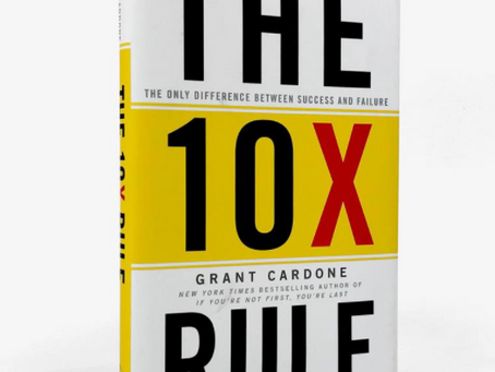 Want to 10x Your Life? Read the 10x Rule. | Book Review