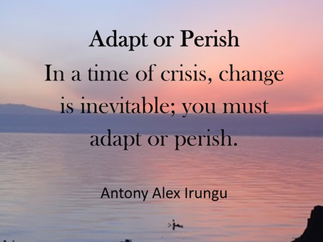 Adapt or Perish: Adjusting and Thriving in the Midst of a Crisis.