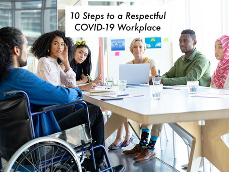 10 Steps to a Respectful COVID-19 Workplace
