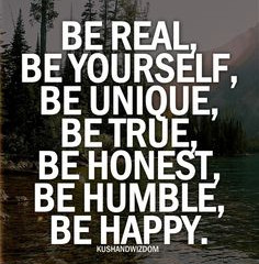 At This point…Life is Urging you to BE real!