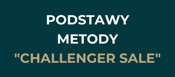 "Podstawy Metody ""Challenger Sale"""