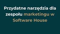 Przydatne narzędzia dla zespołu marketingu w Software House