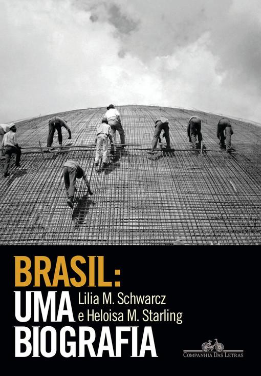SUGESTÕES DE LEITURA: BRASIL - UMA BIOGRAFIA, DE LILIA SCHWARCZ E HELOÍSA STARLING. EDITORA CIA DAS