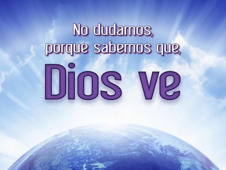 No dudamos, porque sabemos que, Dios ve