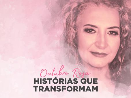 HISTÓRIAS QUE TRANSFORMAM Outubro Rosa